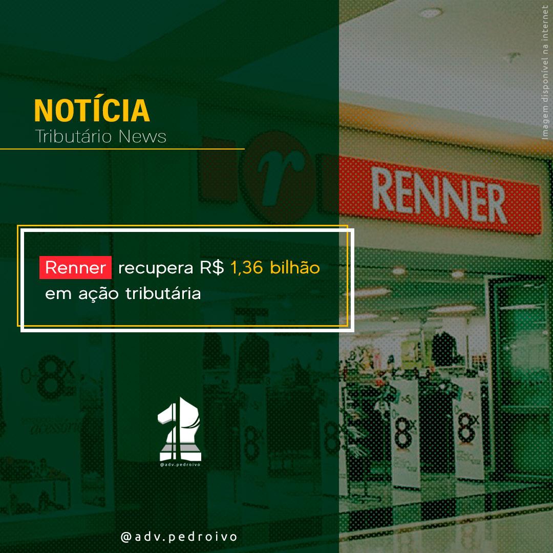 Lojas Renner recupera R$ 1,36 bilhão com ação judicial tributária